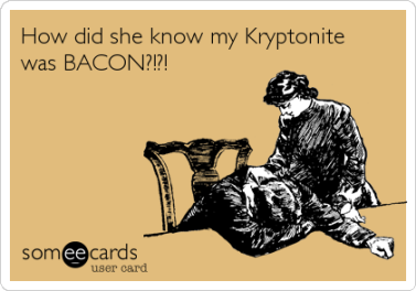 Bacon is my kryptonite too... just in a good way!