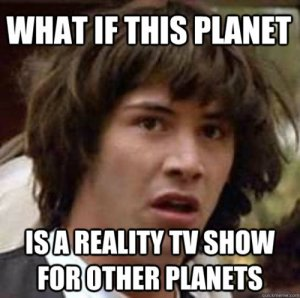 What-if-this-planet-is-a-reality-show-for-other-planets