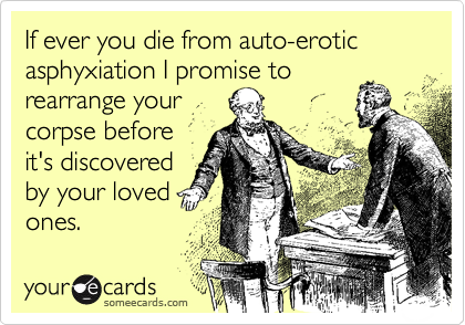 Auto-erotic Asphyxiation