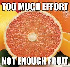 grapefruit too much effort