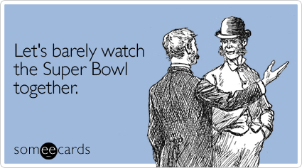 Barely Watch Super Bowl