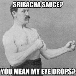 Sriracha Eye Drops
