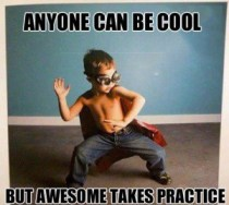 Being Awesome Takes Practice